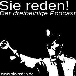Sie Reden! - Der dreibeinige Podcast